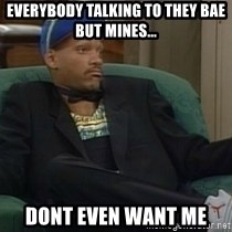 Will Smith Why Not - Everybody talking to they bae but mines... dont even want me