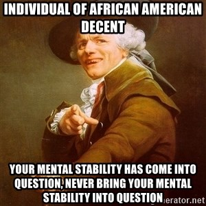 Joseph Ducreux - individual of african american decent your mental stability has come into question, never bring your mental stability into question