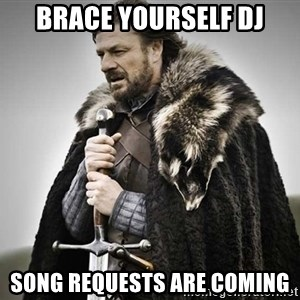 brace yourselves the purple is coming - Brace yourself DJ Song requests are coming