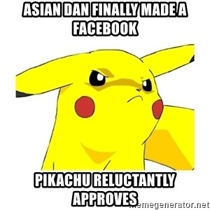 Pikachu - Asian Dan Finally Made a facebook Pikachu reluctantly approves