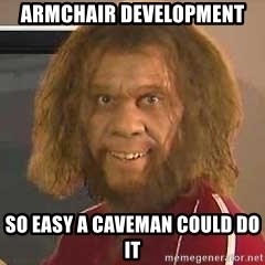 Geico Caveman - Armchair Development So easy a caveman could do it