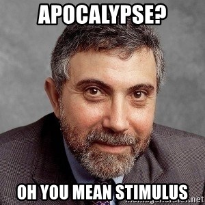 Krugman - apocalypse? Oh you mean stimulus