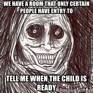Shadowlurker - we have a room that only certain people have entry to tell me when the child is ready