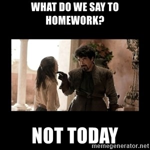 Not Today Syrio Forel - What do we say to homework? Not today