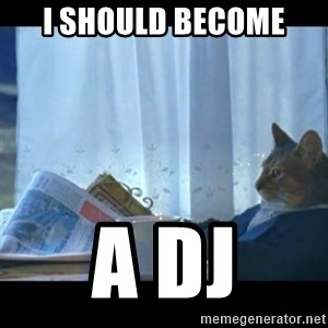 Thinking Cat - i should become a DJ