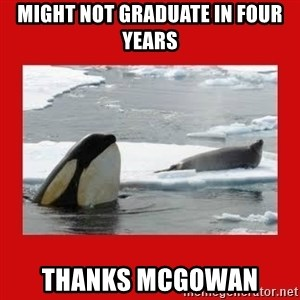 Thanks Obama! - Might not graduate in four years thanks mcgowan
