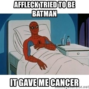 SpiderMan Cancer - AFFLECK TRIED TO BE BATMAN IT GAVE ME CANCER