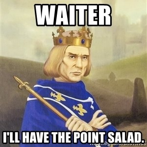 Disdainful King - waiter i'll have the point salad.