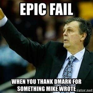 Kevin McFail Meme - epic fail when you thank dmark for something mike wrote
