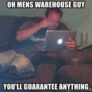 Meme Dad - OH MENS WAREHOUSE GUY YOU'LL GUARANTEE ANYTHING