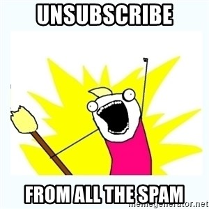 All the things - Unsubscribe From all the spam