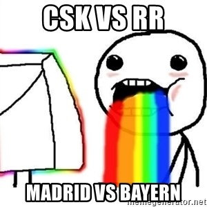 Puking Rainbows - csk vs rr madrid vs bayern