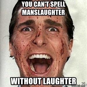 american psycho - You can't spell manslaughter Without laughter