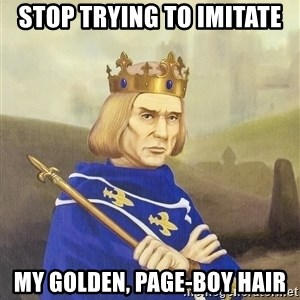 Disdainful King - Stop Trying to imitate My golden, page-boy hair