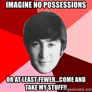 John Lennon Meme - Imagine no possessions or at least fewer...come and take my stuff!!