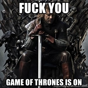 Eddard Stark - Fuck you game of thrones is on