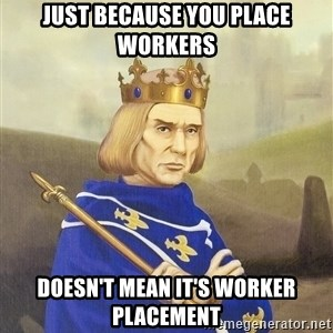 Disdainful King - just because you place workers doesn't mean it's worker placement