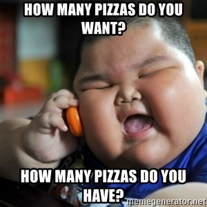fat chinese kid - how many pizzas do you want? how many pizzas do you have?
