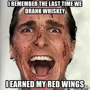 american psycho - i remember the last time we drank whiskey i earned my red wings