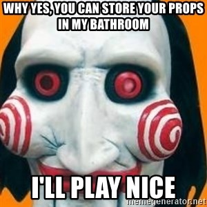 Jigsaw from saw evil - WHY YES, you can store your props in my bathroom I'll play nice