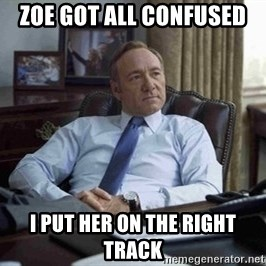 House of Cards - Zoe got all confused I put her on the right track