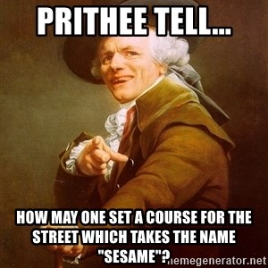 "Joseph Ducreux - prithee tell... how may one set a course for the street which takes the name ""sesame""?"