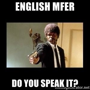 ENGLISH DO YOU SPEAK IT - English MFer Do you speak it?