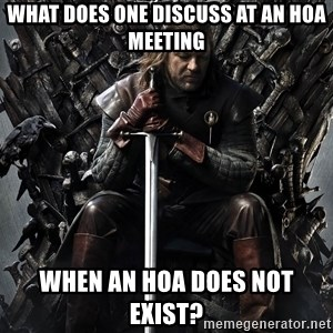 Eddard Stark - What does one discuss at an HOA meeting when an HOA does not exist?