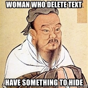 Confucious - woman who delete text have something to hide