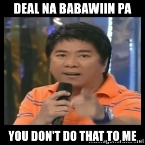You don't do that to me meme - deal na babawiin pa you don't do that to me
