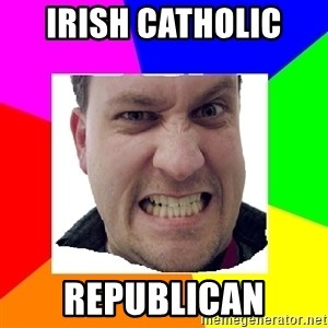 Asshole Father - Irish Catholic  Republican