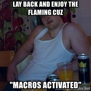 """Scumbag rapist - lay back and enjoy the flaming cuz """"macros activated"""""""