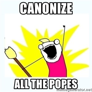 All the things - CANONIZE ALL THE POPES