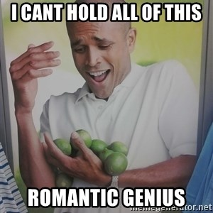Limes Guy - I cant hold all of this Romantic genius