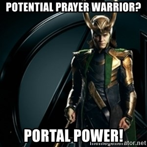 Loki - potential prayer warrior? portal power!