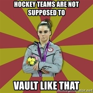 Not Impressed Makayla - Hockey teams are not supposed to Vault like that