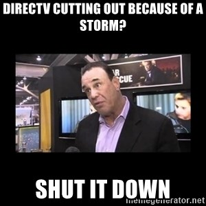 John Taffer - DIRECTV CUTTING OUT BECAUSE OF A STORM? SHUT IT DOWN