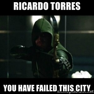 YOU HAVE FAILED THIS CITY - ricardo torres you have failed this city