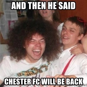 'And Then He Said' Guy - And then he said Chester FC will be back