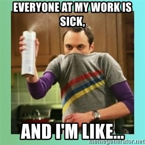 Sheldon Cooper spray can - Everyone at my work is sick, And I'm Like...