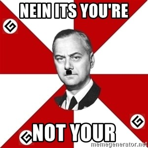 TheGrammarNazi - nein its You're  not your