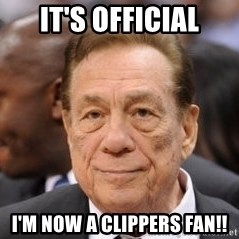 Donald Sterling - It's official I'm now a clippers fan!!
