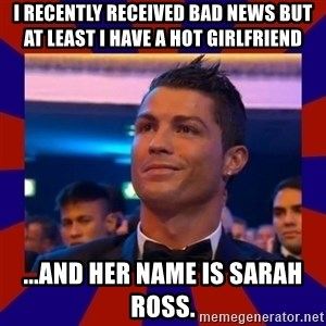 CR177 - I recently received bad news but at least I have a hot girlfriend ...And her name is Sarah Ross.