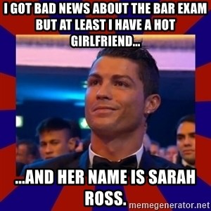 CR177 - I got bad news about the Bar Exam but at least I have a hot girlfriend... ...and her name is Sarah Ross.