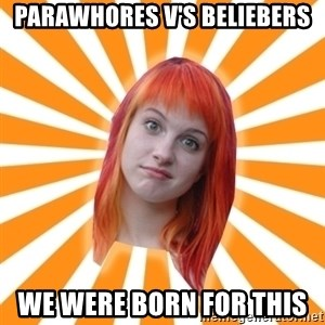 Hayley Williams - Parawhores v's beliebers We were born for this