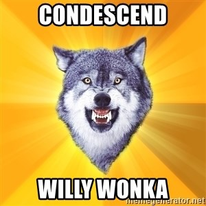 Courage Wolf - condescend willy wonka