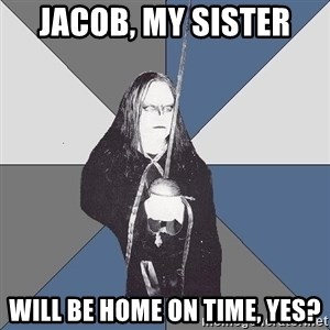 Black Metal Sword Kid - Jacob, my sister  will be home on time, yes?