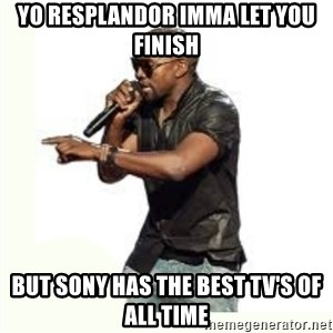 Imma Let you finish kanye west - yo resplandor imma let you finish but sony has the best tv's of all time