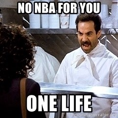 soup nazi2 - No NBA for you One life