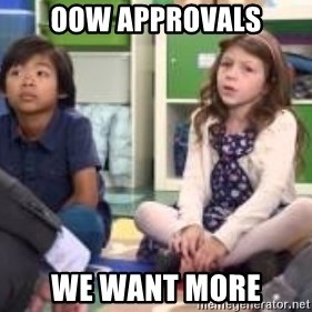 We want more we want more - OOW Approvals WE WANT MORE